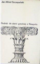 Jan Alfred Szczepański • Podróż do ziemi greckiej z Neapolu. Śladami Juliusza Słowackiego