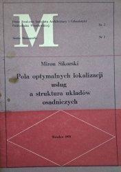 Miron Sikorski • Pola optymalnych lokalizacji usług a struktura układów osadniczych