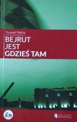 Youssef Rakha • Bejrut jest gdzieś tam