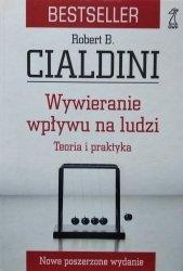 Robert B. Cialdini • Wywieranie wpływu na ludzi. Teoria i praktyka
