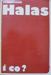 Franciszek Halas • I co? Wybór poezji [wydanie dwujęzyczne]