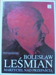 Piotr Łopuszański • Bolesław Leśmian. Marzyciel nad przepaścią