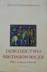 Henryk Samsonowicz • Dziedzictwo średniowiecza. Mity i rzeczywistość