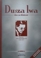 Alice von Hildebrand • Dusza lwa. Biografia Dietricha von Hildebranda 1889-1977