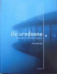 Filip Springer • Źle urodzone. Reportaże o architekturze PRL-u