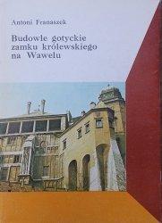 Antoni Franaszek • Budowle gotyckie zamku królewskiego na Wawelu