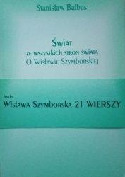 Stanisław Balbus • Świat ze wszystkich stron świata. O Wisławie Szymborskiej