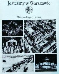 Zofia Bartoszewska • Jesteśmy w Warszawie. Miasto dawne i nowe