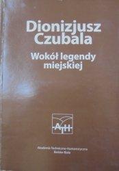 Dionizjusz Czubala • Wokół legendy miejskiej