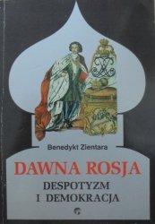 Benedykt Zientara • Dawna Rosja. Despotyzm i demokracja