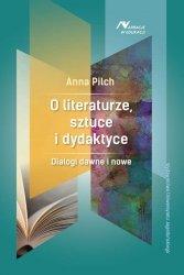 Anna Pilch • O literaturze, sztuce i dydaktyce