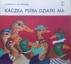 Stanisław Maykowski • Kaczka pstra dziatki ma [Włodzimierz Buczek]