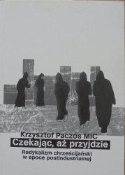 Krzysztof Paczos • Czekając, aż przyjdzie. Radykalizm chrześcijański w epoce postindustrialnej
