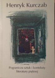 Henryk Kurczab • Pogranicza sztuk i konteksty literatury pięknej