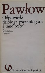 Iwan Pawłow • Odpowiedź fizjologa psychologom i inne prace
