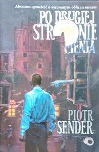 Piotr Sender • Po drugiej stronie cienia