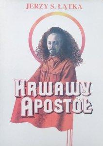 Jerzy S. Łątka • Krwawy Apostoł. Feliks Dzierżyński 1877-1926