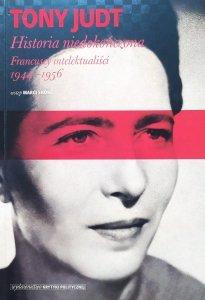 Tony Judt • Historia niedokończona. Francuscy intelektualiści 1944-1956