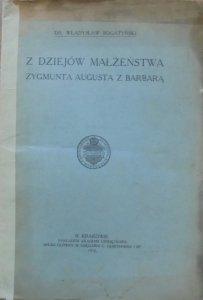 Władysław Bogatyński • Z dziejów małżeństwa Zygmunta Augusta z Barbarą [1916]