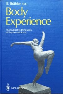 Ed. Elmar Brahler • Body Experience. The Subjective Dimension of Psyche and Soma Contributions to Psychosomatic Medicine