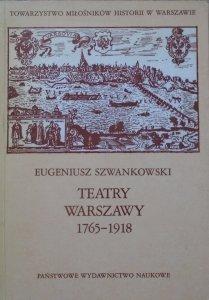 Eugeniusz Szwankowski • Teatry Warszawy 1765-1918