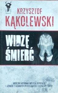 Krzysztof Kąkolewski • Widzę śmierć