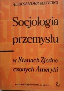 Aleksander Matejko • Socjologia przemysłu w Stanach Zjednoczonych Ameryki