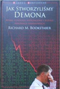 Richard M. Bookstaber • Jak stworzyliśmy demona. Rynki, fundusze hedgingowe i ryzyko innowacji finansowych