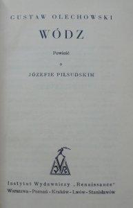 Gustaw Olechowski • Wódz. Powieść o Józefie Piłsudskim [1929]