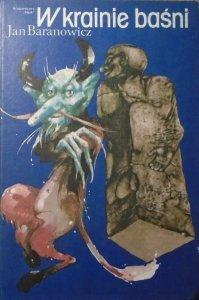 Jan Baranowicz • W krainie baśni [legendy i baśnie śląskie, baśnie zwierzęce]