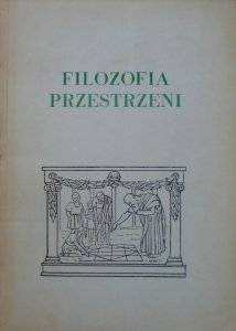 red. Andrzej Nowicki • Filozofia przestrzeni [Feuerbach, Kotarbiński, Ingarden]