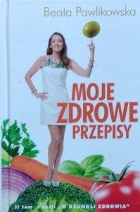 Beata Pawlikowska • Moje zdrowe przepisy