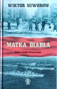 Wiktor Suworow • Matka diabła. Kulisy rządów Chruszczowa