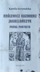 Kamila Grzymalska • Królewicz Kazimierz Jagiellończyk