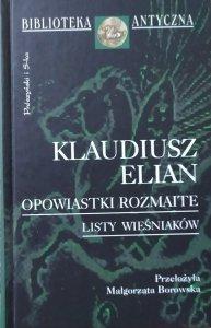 Klaudiusz Elian • Opowiastki rozmaite. Listy wieśniaków [Biblioteka Antyczna]