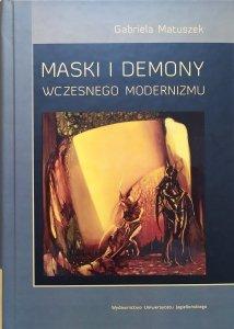 Gabriela Matuszek • Maski i demony wczesnego modernizmu