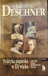 Karlheinz Deschner • Polityka papieska w XX wieku tom 1. Leon XIII, Pius X, Benedykt XV, Pius XI