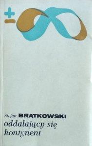 Stefan Bratkowski • Oddalający się kontynent