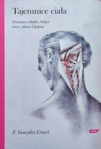 F. Gonzalez-Crussi • Tajemnice ciała. Dziurawe żołądki, bolące serca i płuca Chopina