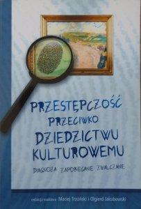 praca zbiorowa • Przestępczość przeciwko dziedzictwu kulturowemu. Diagnoza, zapobieganie, zwalczanie