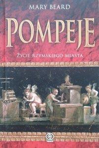 Mary Beard • Pompeje. Życie rzymskiego miasta