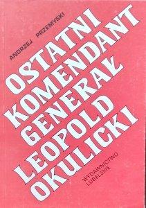 Andrzej Przemyski • Ostatni komendant generał Leopold Okulicki