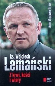 Anna Wacławik Orpik • Wojciech Lemański. Z krwi kości i wiary