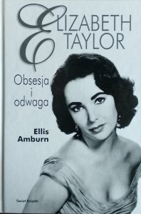 Ellis Amburn • Elizabeth Taylor. Obsesja i odwaga