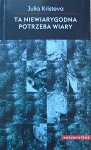 Julia Kristeva • Ta niewiarygodna potrzeba wiary