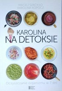 Maciej Szaciłło, Karolina Kopocz • Karolina na detoksie. Oczyszczanie organizmu w 7 dni