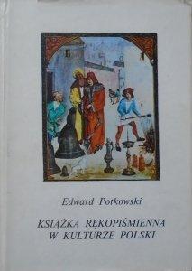 Edward Potkowski • Książka rękopiśmienna w kulturze Polski