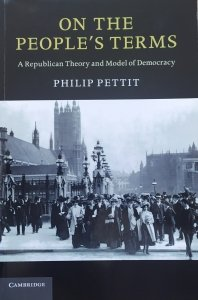 Philip Pettit • On the People's Terms. A Republican Theory and Model of Democracy