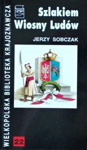 Jerzy Sobczak • Szlakiem Wiosny Ludów