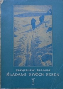 Stanisław Ziemba • Śladami dwóch desek. Zarys dziejów narciarstwa